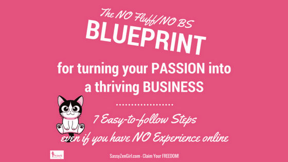 The NO Fluff / NO BS BLUEPRINT for Turning Your PASSION into a Thriving Business